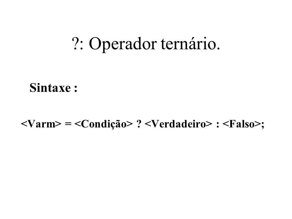 ?: Operador ternário. Sintaxe : = ? : ;