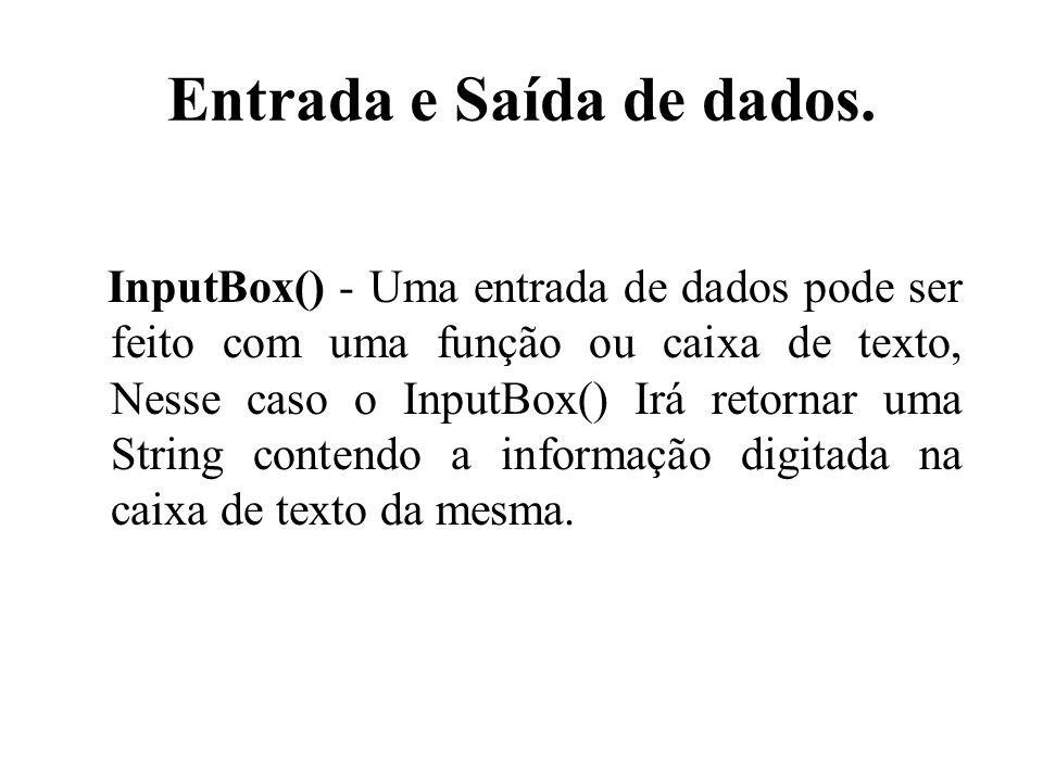 Entrada e Saída de dados. InputBox() - Uma entrada de dados pode ser feito com uma função ou caixa de texto, Nesse caso o InputBox() Irá retornar uma