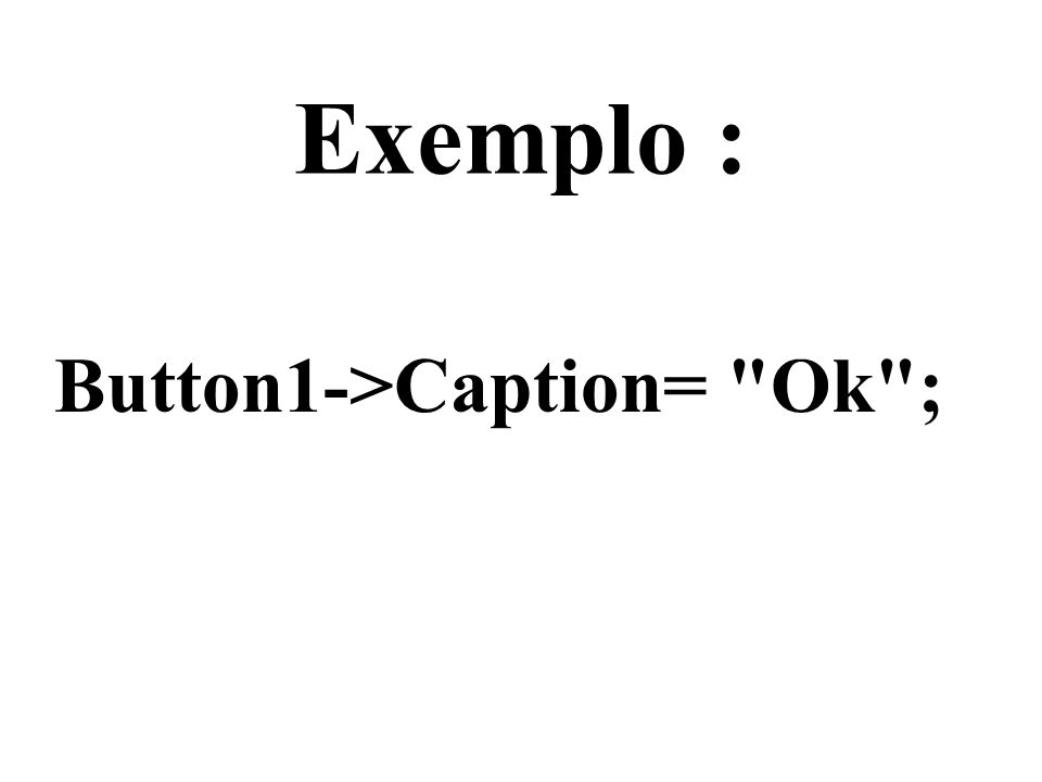 Exemplo : Button1->Caption=