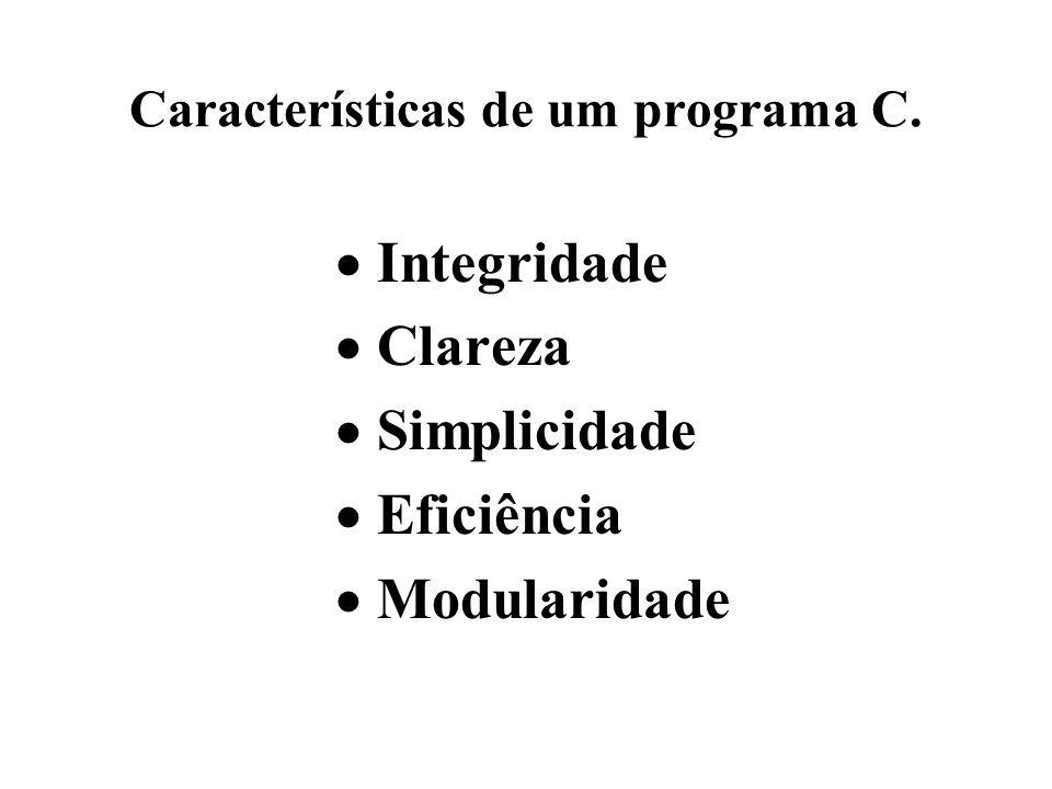 Características de um programa C. Integridade Clareza Simplicidade Eficiência Modularidade