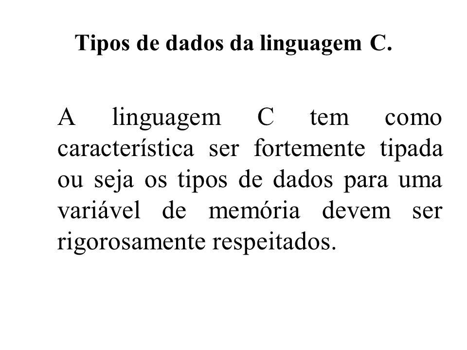 Tipos de dados da linguagem C. A linguagem C tem como característica ser fortemente tipada ou seja os tipos de dados para uma variável de memória deve