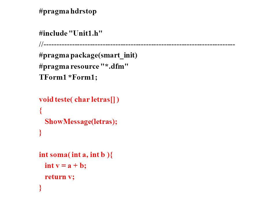 Unidade para funções Para que uma função possa ser chamada em qualquer formulário de um projeto devemos criar uma unidade (Unit) de funções e procedimentos.