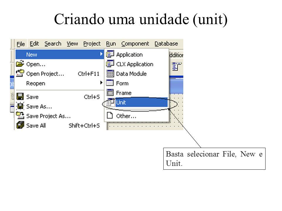 Criando uma unidade (unit) Basta selecionar File, New e Unit.