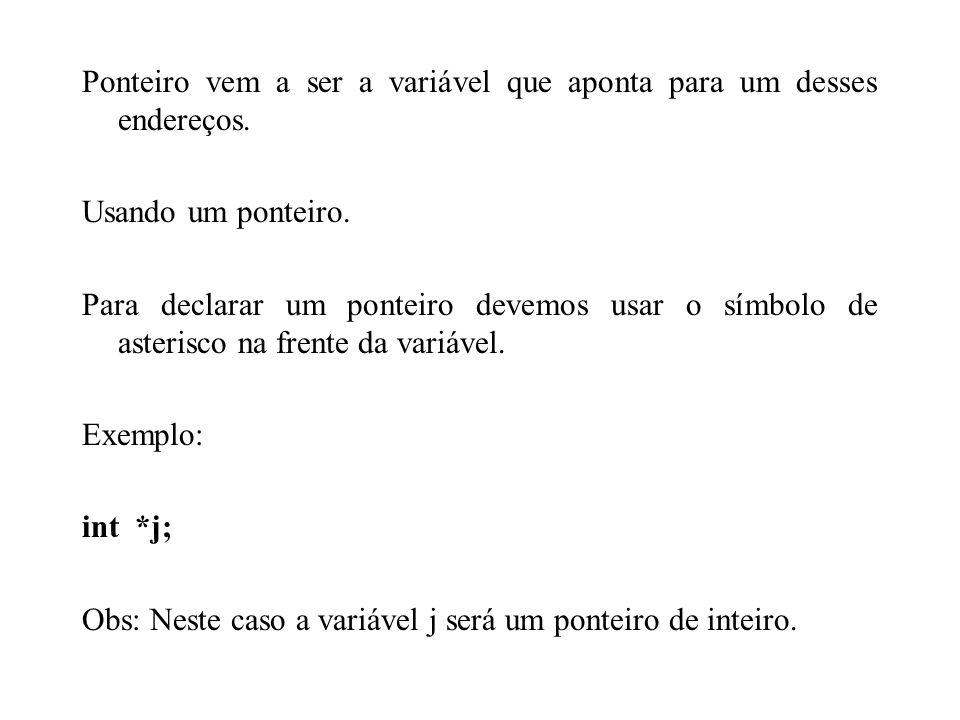 Ponteiro vem a ser a variável que aponta para um desses endereços.