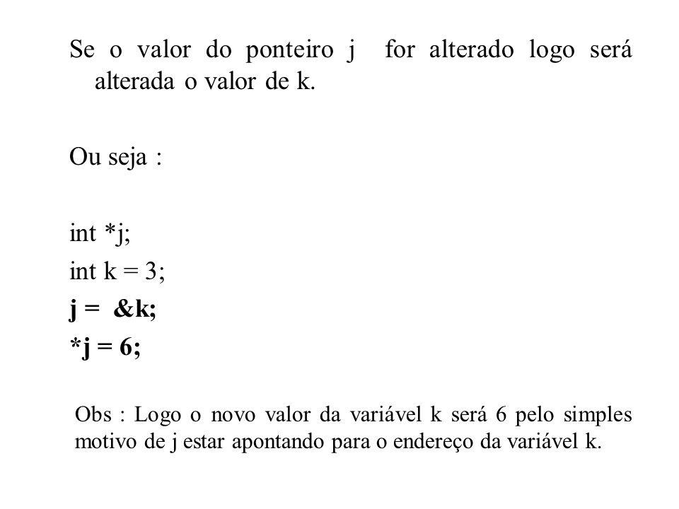 Se o valor do ponteiro j for alterado logo será alterada o valor de k.