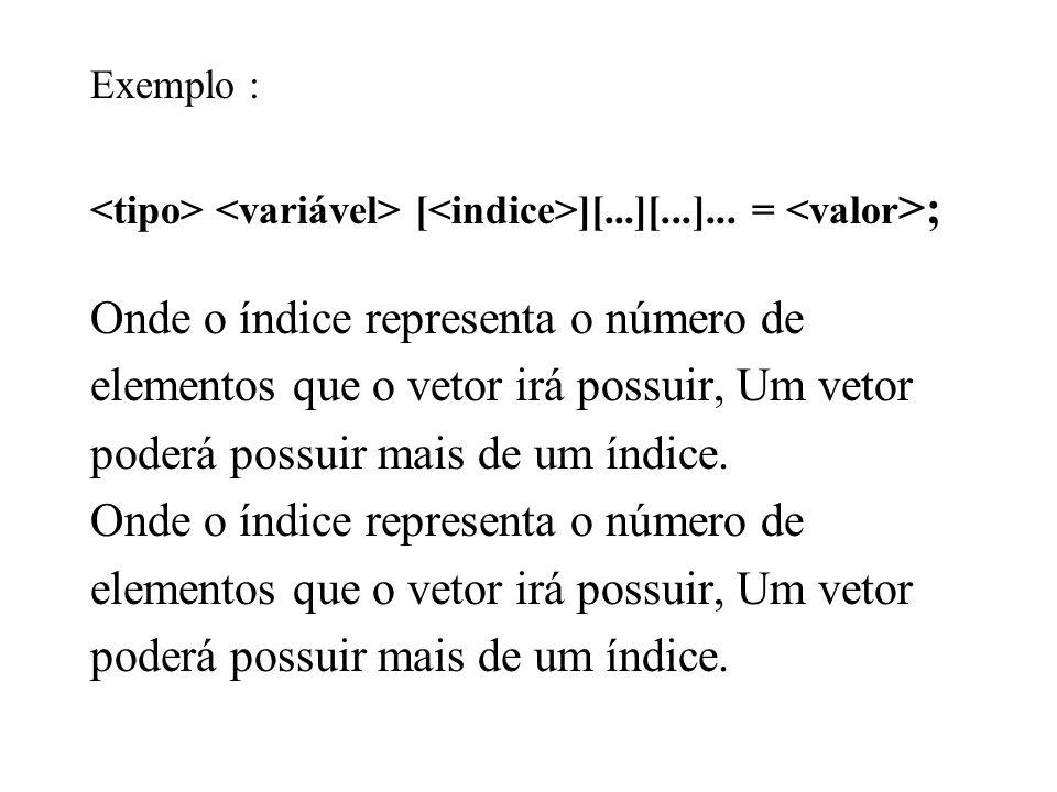 Exemplo : [ ][...][...]...