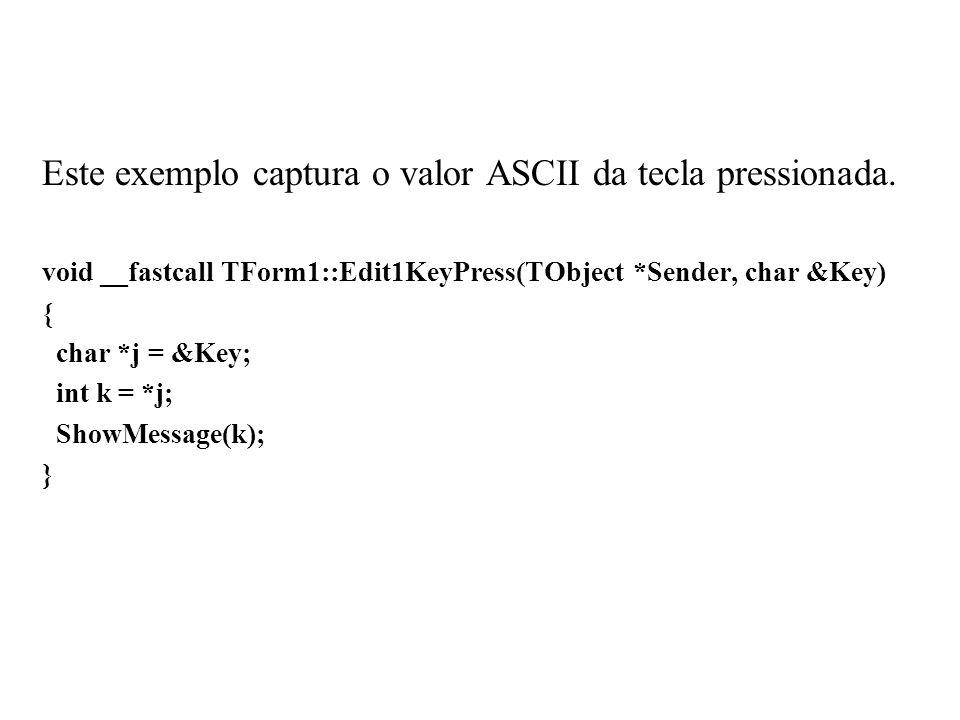 Este exemplo captura o valor ASCII da tecla pressionada.