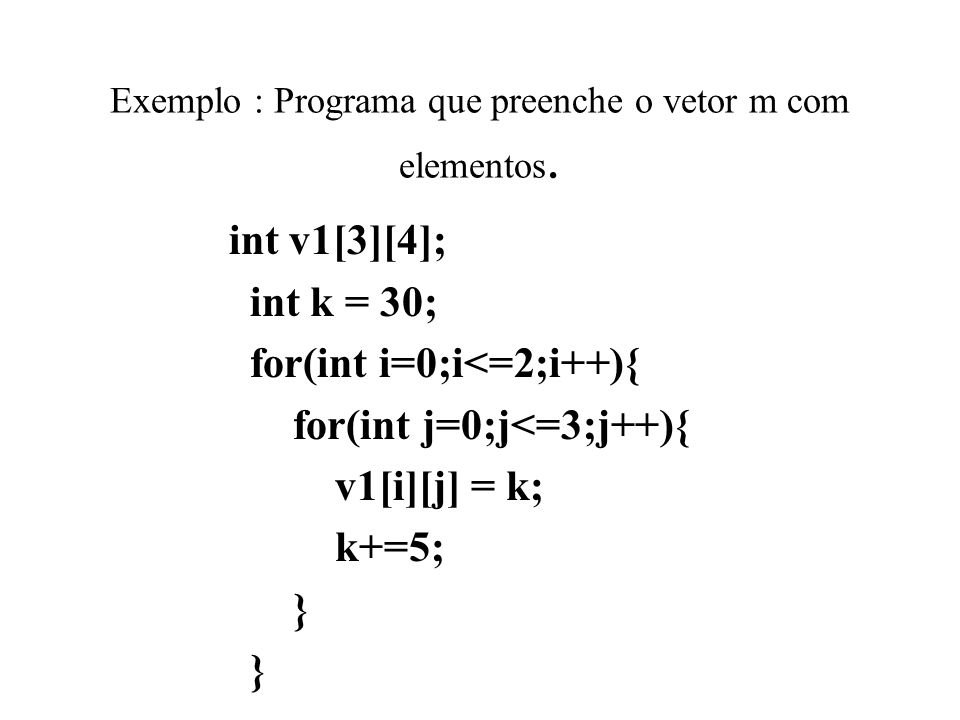 Exemplo : Programa que preenche o vetor m com elementos.