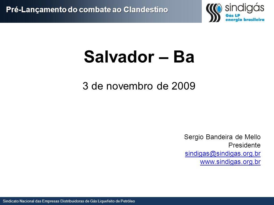 Sindicato Nacional das Empresas Distribuidoras de Gás Liquefeito de Petróleo Pré-Lançamento do combate ao Clandestino Salvador – Ba 3 de novembro de 2