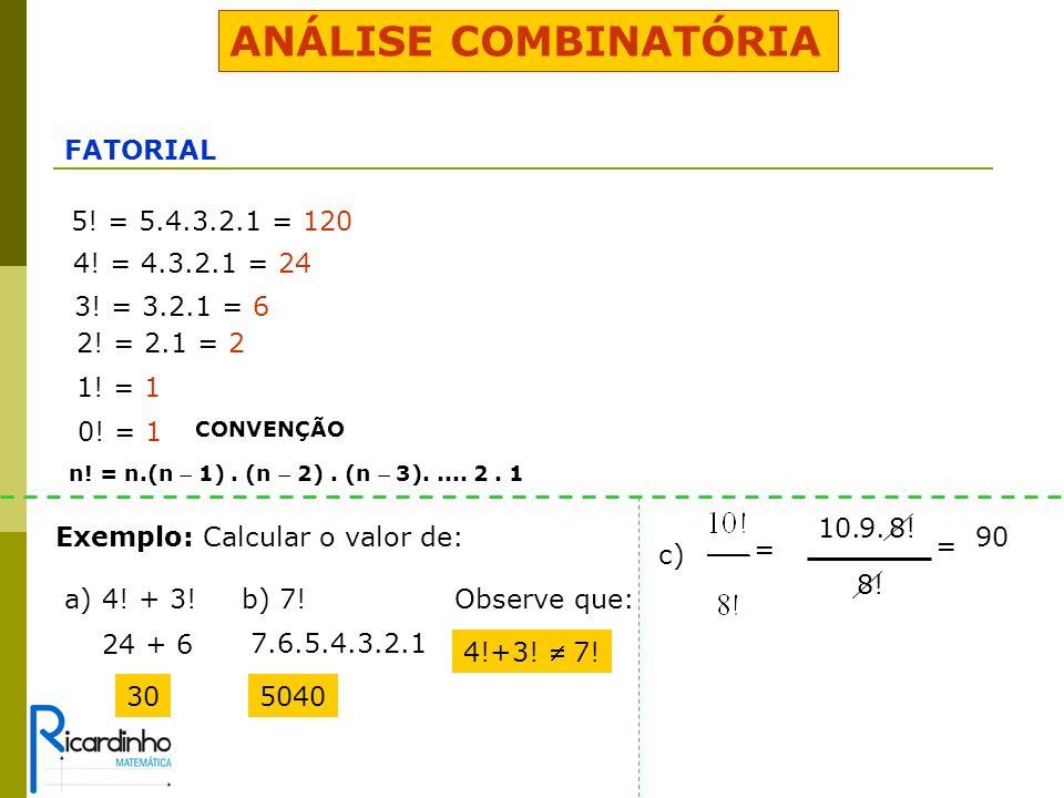 ANÁLISE COMBINATÓRIA FATORIAL 5.= 5.4.3.2.1 = 120 4.