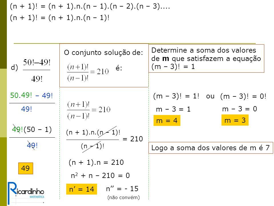 d) – 49.49. 50. 49. (50 – 1) 49. 49 O conjunto solução de: é: (n – 1).