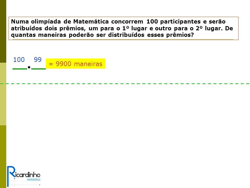 Numa olimpíada de Matemática concorrem 100 participantes e serão atribuídos dois prêmios, um para o 1º lugar e outro para o 2º lugar.