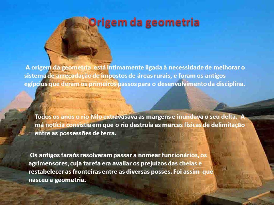 A origem da geometria está intimamente ligada à necessidade de melhorar o sistema de arrecadação de impostos de áreas rurais, e foram os antigos egípcios que deram os primeiros passos para o desenvolvimento da disciplina.