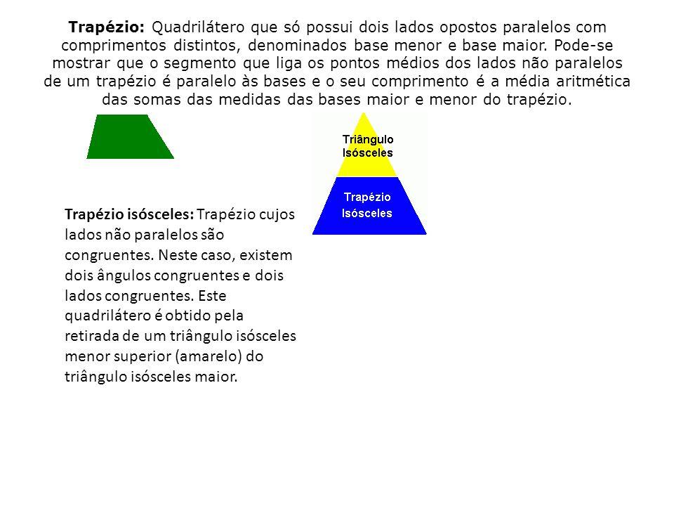 Trapézio: Quadrilátero que só possui dois lados opostos paralelos com comprimentos distintos, denominados base menor e base maior.