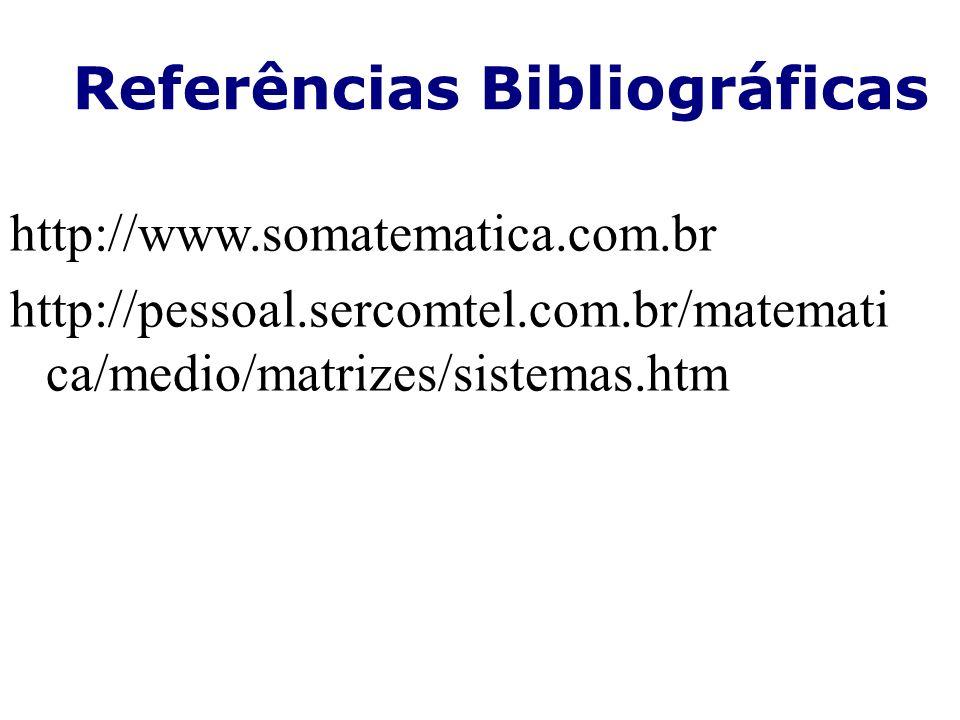Referências Bibliográficas http://www.somatematica.com.br http://pessoal.sercomtel.com.br/matemati ca/medio/matrizes/sistemas.htm