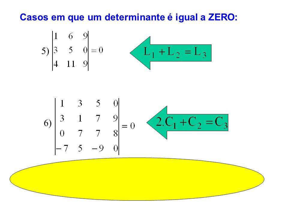 5) 6) Casos em que um determinante é igual a ZERO: