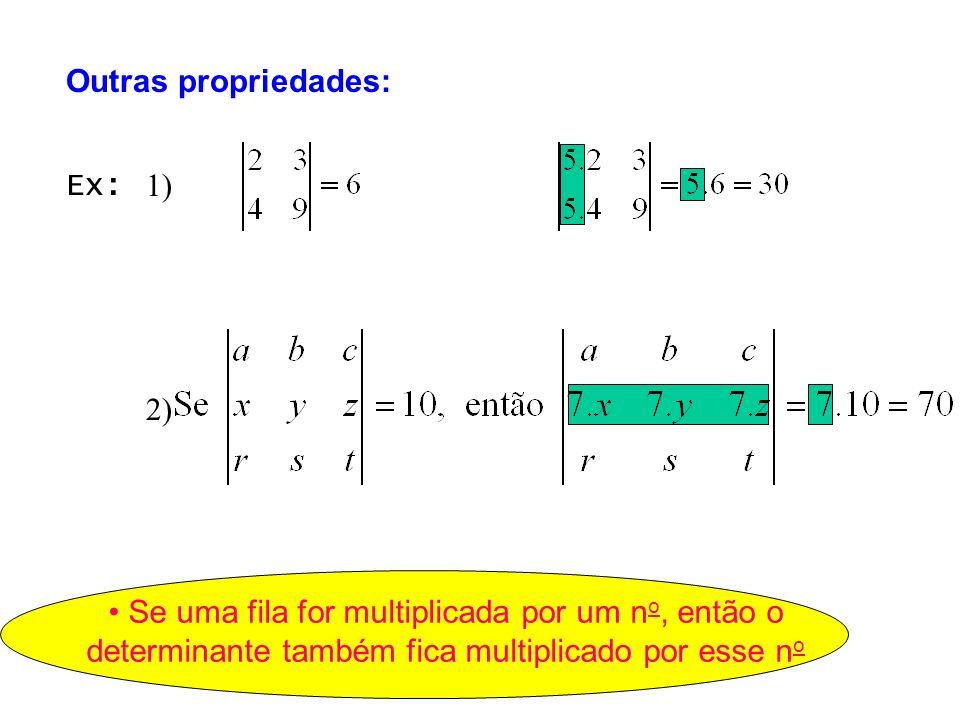 Ex: 1) 2) Se uma fila for multiplicada por um n o, então o determinante também fica multiplicado por esse n o Outras propriedades: