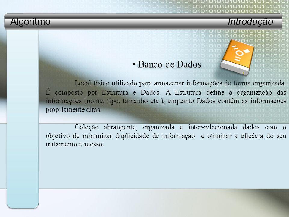 Banco de Dados Banco de Dados Local físico utilizado para armazenar informações de forma organizada.