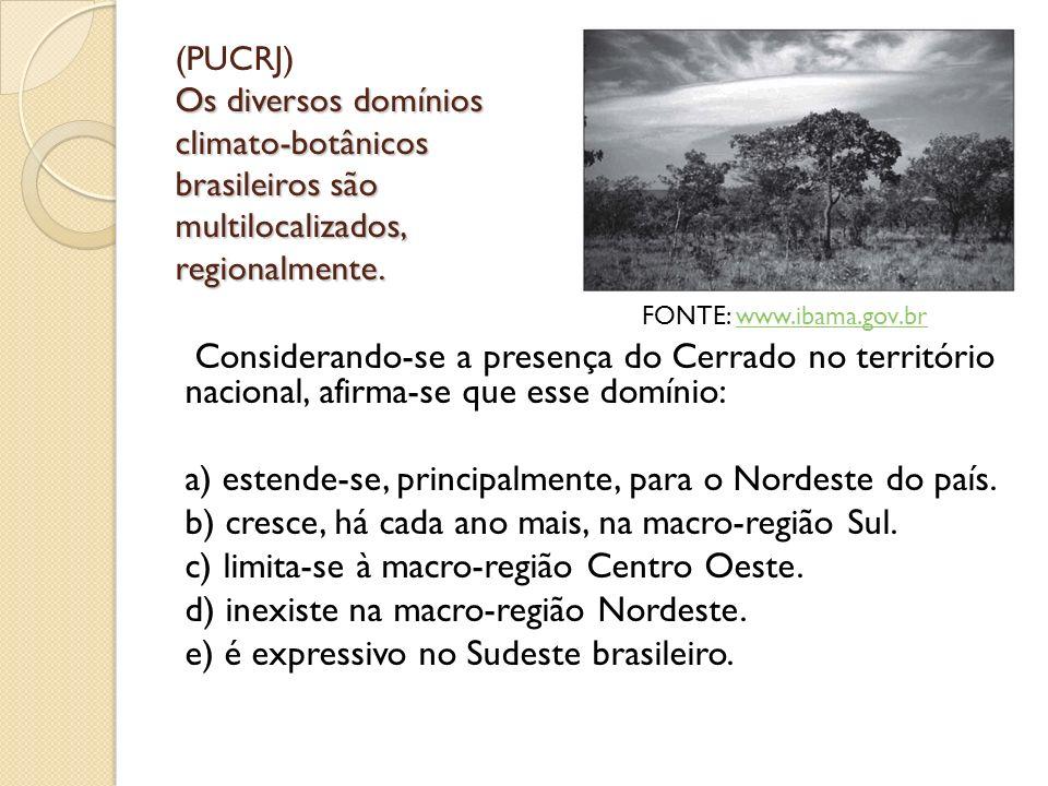 Os diversos domínios climato-botânicos brasileiros são multilocalizados, regionalmente. (PUCRJ) Os diversos domínios climato-botânicos brasileiros são