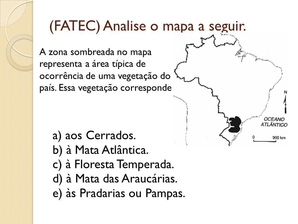(FATEC) Analise o mapa a seguir. a) aos Cerrados. b) à Mata Atlântica. c) à Floresta Temperada. d) à Mata das Araucárias. e) às Pradarias ou Pampas. A
