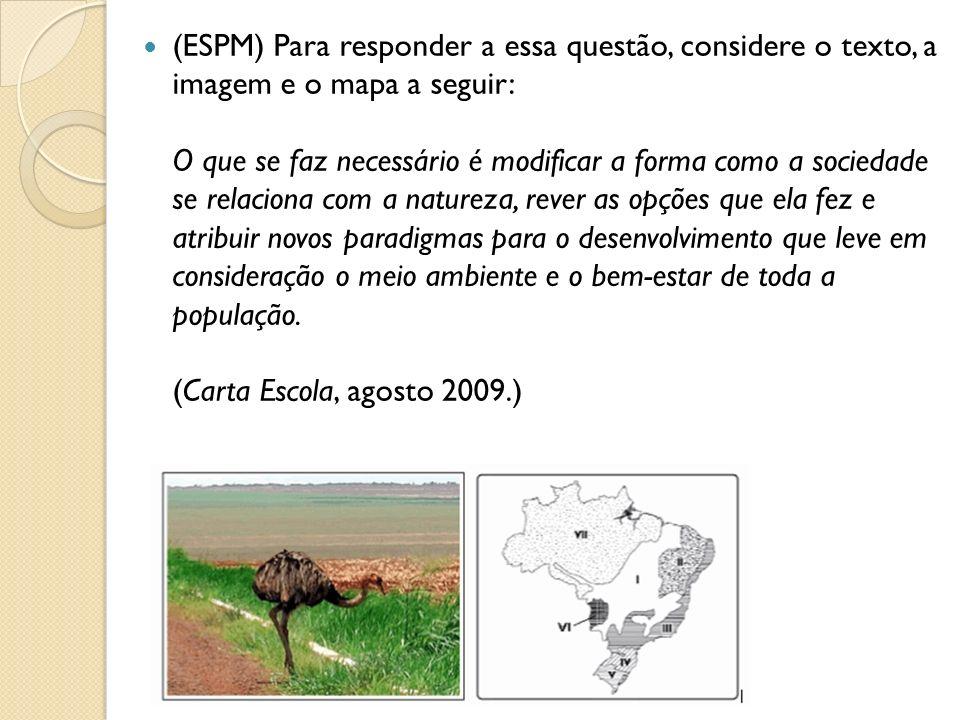 (ESPM) Para responder a essa questão, considere o texto, a imagem e o mapa a seguir: O que se faz necessário é modificar a forma como a sociedade se r