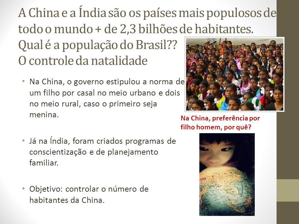 A China e a Índia são os países mais populosos de todo o mundo + de 2,3 bilhões de habitantes. Qual é a população do Brasil?? O controle da natalidade