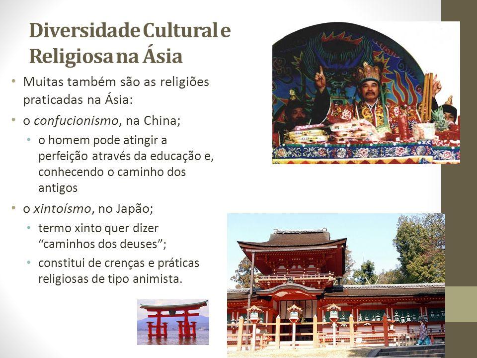 Diversidade Cultural e Religiosa na Ásia Muitas também são as religiões praticadas na Ásia: o confucionismo, na China; o homem pode atingir a perfeiçã