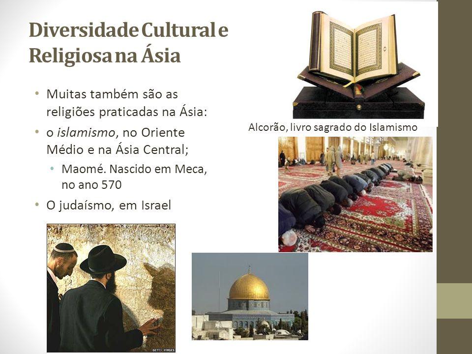 Diversidade Cultural e Religiosa na Ásia Muitas também são as religiões praticadas na Ásia: o islamismo, no Oriente Médio e na Ásia Central; Maomé. Na