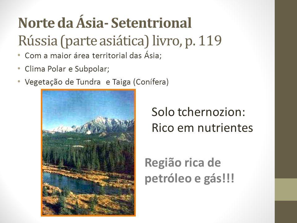 Norte da Ásia- Setentrional Rússia (parte asiática) livro, p. 119 Com a maior área territorial das Ásia; Clima Polar e Subpolar; Vegetação de Tundra e