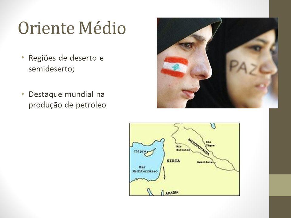 Oriente Médio Regiões de deserto e semideserto; Destaque mundial na produção de petróleo