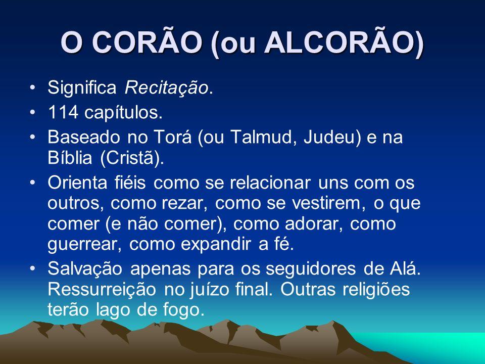 O CORÃO (ou ALCORÃO) Significa Recitação. 114 capítulos. Baseado no Torá (ou Talmud, Judeu) e na Bíblia (Cristã). Orienta fiéis como se relacionar uns