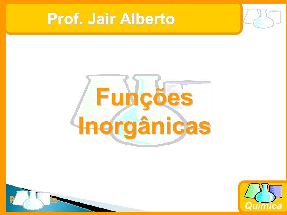 Prof. Busato Química Prof. Jair Alberto Funções Inorgânicas