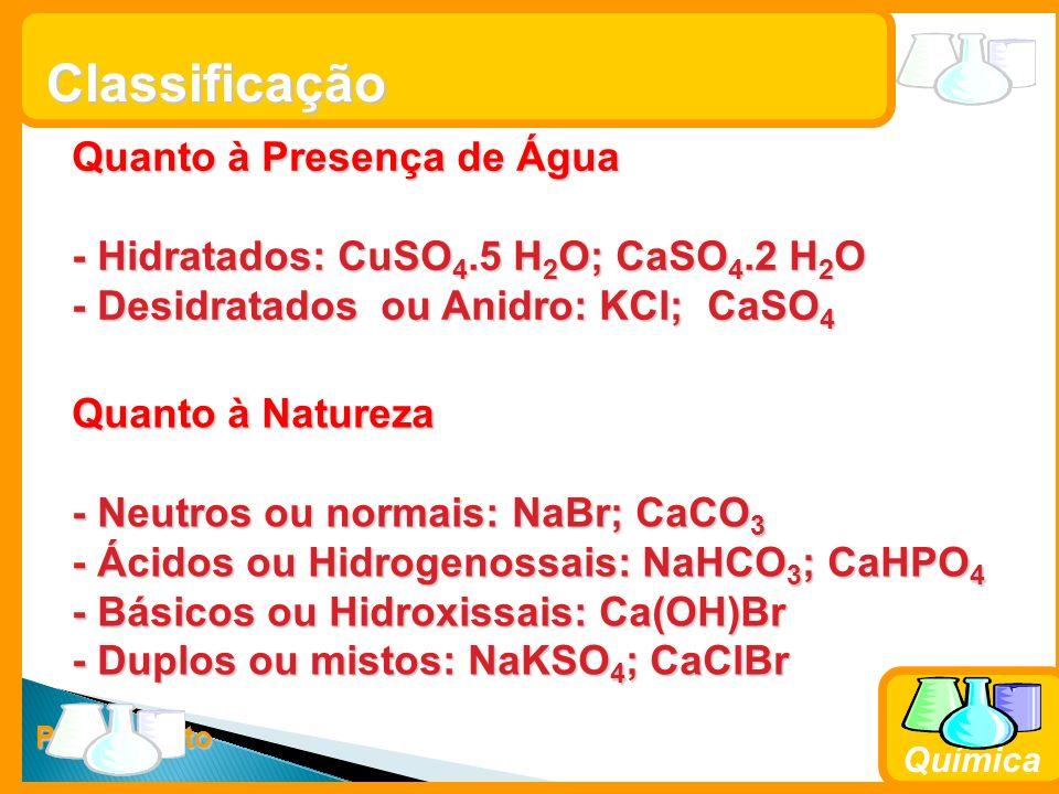 Prof. Busato Química Classificação Quanto à Presença de Água - Hidratados: CuSO 4.5 H 2 O; CaSO 4.2 H 2 O - Desidratados ou Anidro: KCl; CaSO 4 Quanto