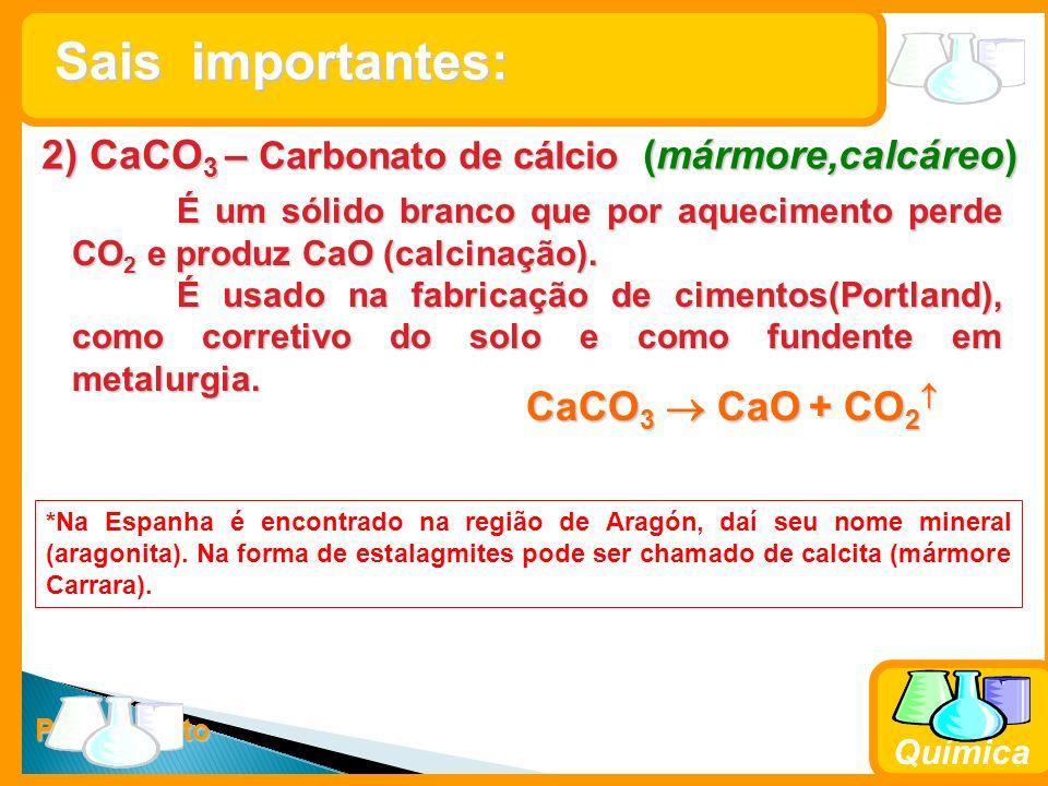 Prof. Busato Química 2) CaCO 3 – Carbonato de cálcio (mármore,calcáreo) É um sólido branco que por aquecimento perde CO 2 e produz CaO (calcinação). É