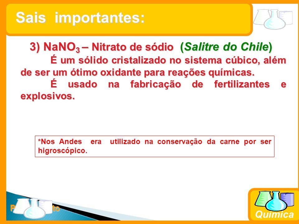 Prof. Busato Química 3) NaNO 3 – Nitrato de sódio (Salitre do Chile) É um sólido cristalizado no sistema cúbico, além de ser um ótimo oxidante para re