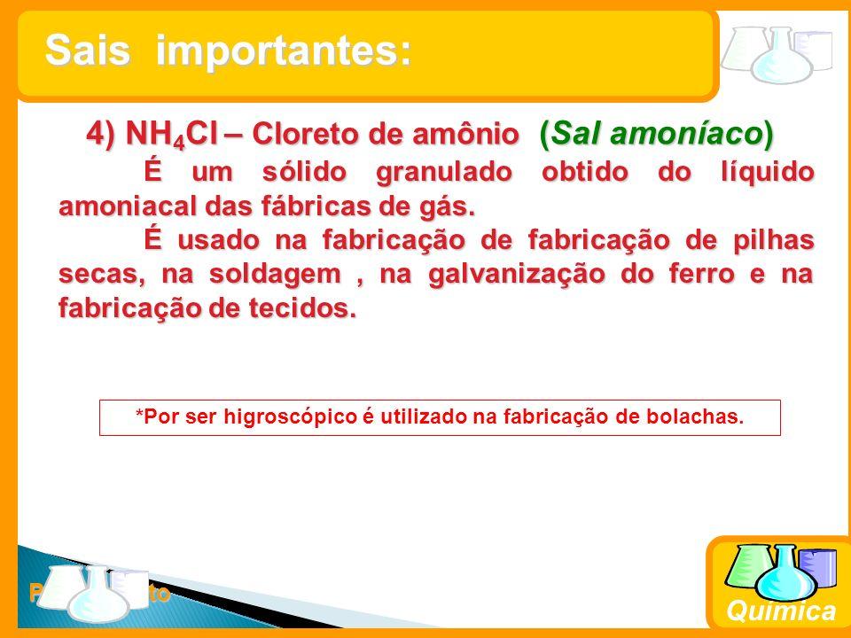 Prof. Busato Química 4) NH 4 Cl – Cloreto de amônio (Sal amoníaco) É um sólido granulado obtido do líquido amoniacal das fábricas de gás. É usado na f