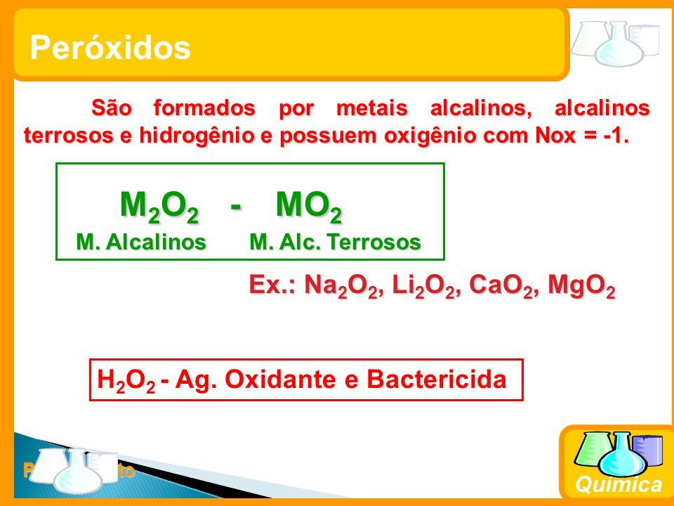 Prof. Busato Química Peróxidos São formados por metais alcalinos, alcalinos terrosos e hidrogênio e possuem oxigênio com Nox = -1. M 2 O 2 - MO 2 M 2