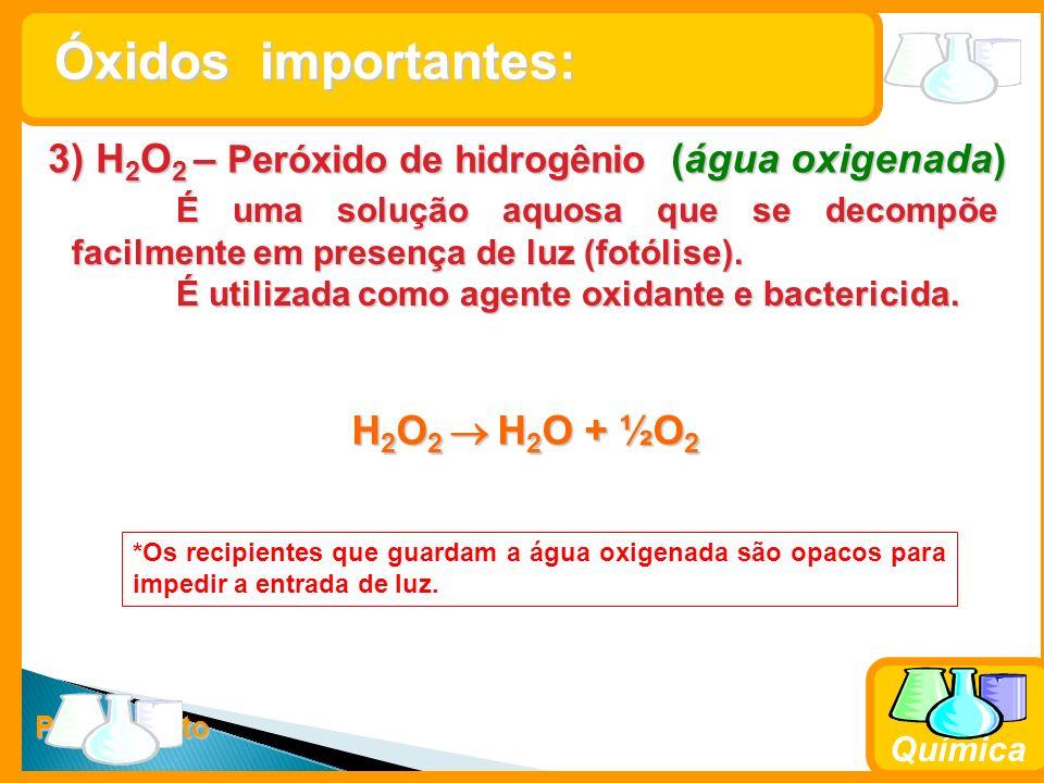 Prof. Busato Química 3) H 2 O 2 – Peróxido de hidrogênio (água oxigenada) É uma solução aquosa que se decompõe facilmente em presença de luz (fotólise