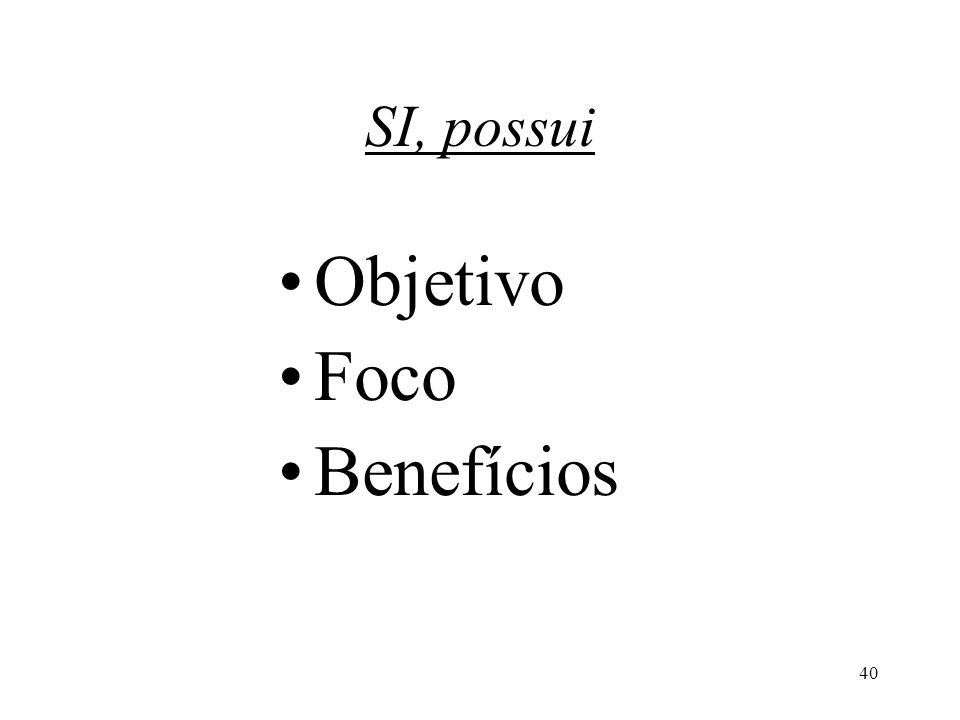 40 SI, possui Objetivo Foco Benefícios
