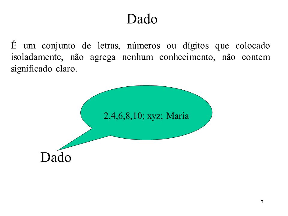 7 Dado É um conjunto de letras, números ou dígitos que colocado isoladamente, não agrega nenhum conhecimento, não contem significado claro. 2,4,6,8,10
