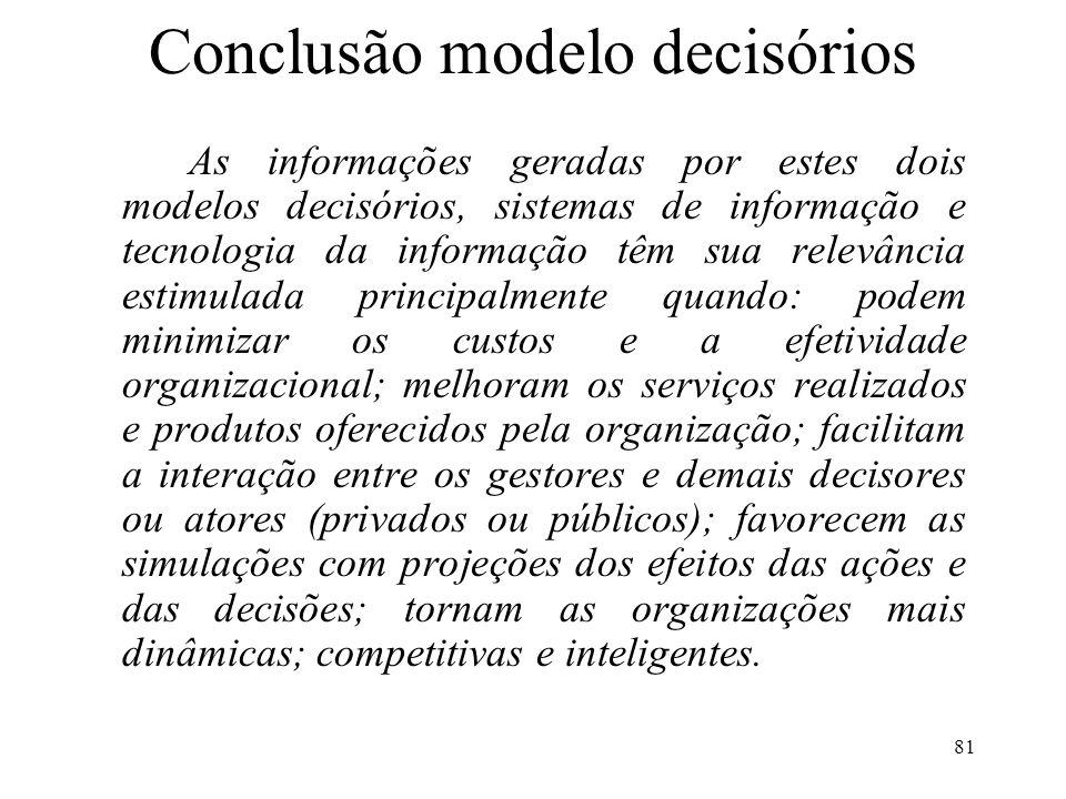 81 Conclusão modelo decisórios As informações geradas por estes dois modelos decisórios, sistemas de informação e tecnologia da informação têm sua rel