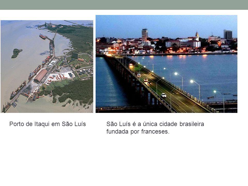 São Luís é a única cidade brasileira fundada por franceses. Porto de Itaqui em São Luís