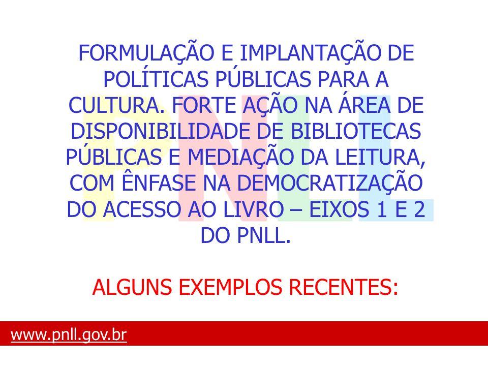 www.pnll.gov.brwww.pnll.gov.br O que é o PNLL FORMULAÇÃO E IMPLANTAÇÃO DE POLÍTICAS PÚBLICAS PARA A CULTURA. FORTE AÇÃO NA ÁREA DE DISPONIBILIDADE DE