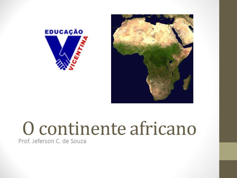 O continente africano Prof. Jeferson C. de Souza