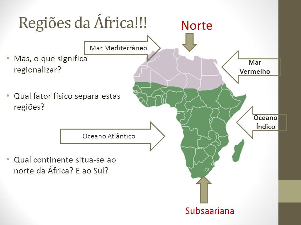 Regiões da África!!! Mas, o que significa regionalizar? Qual fator físico separa estas regiões? Qual continente situa-se ao norte da África? E ao Sul?