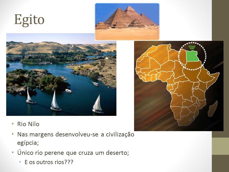 Egito Rio Nilo Nas margens desenvolveu-se a civilização egípcia; Único rio perene que cruza um deserto; E os outros rios???