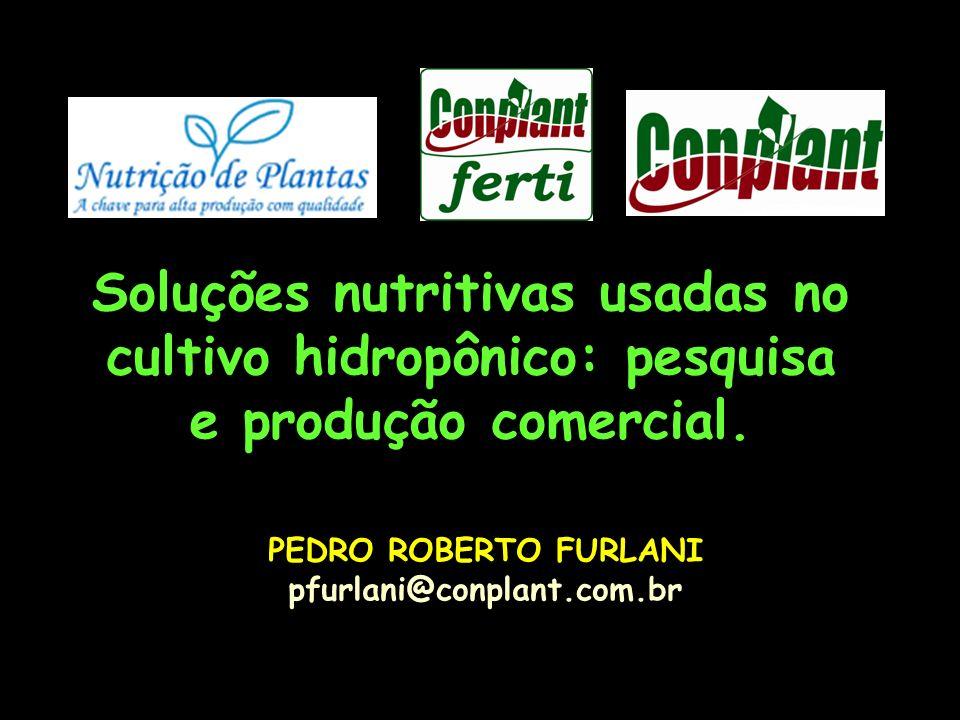 Soluções nutritivas usadas no cultivo hidropônico: pesquisa e produção comercial. PEDRO ROBERTO FURLANI pfurlani@conplant.com.br
