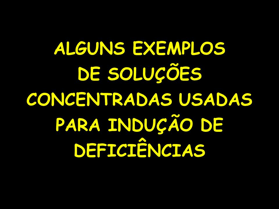 ALGUNS EXEMPLOS DE SOLUÇÕES CONCENTRADAS USADAS PARA INDUÇÃO DE DEFICIÊNCIAS