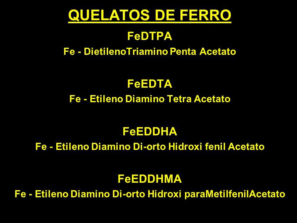 QUELATOS DE FERRO FeDTPA Fe - DietilenoTriamino Penta Acetato FeEDTA Fe - Etileno Diamino Tetra Acetato FeEDDHA Fe - Etileno Diamino Di-orto Hidroxi f