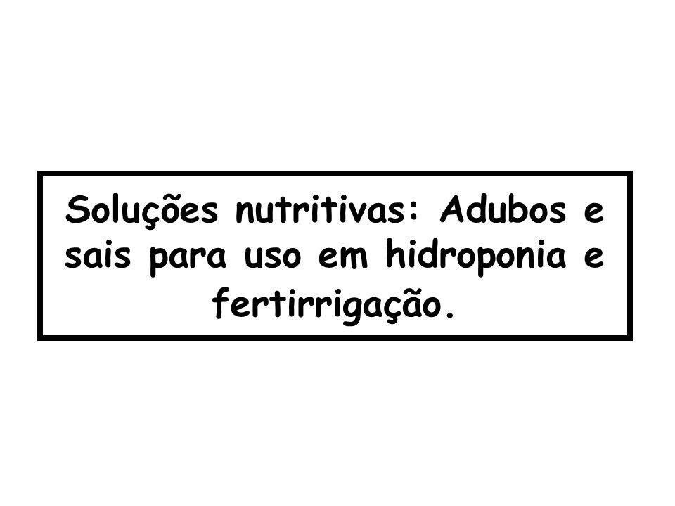 Soluções nutritivas: Adubos e sais para uso em hidroponia e fertirrigação.